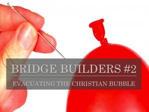 Evacuating the Christian Bubble