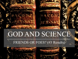 God and Science: Friends or Foes #3