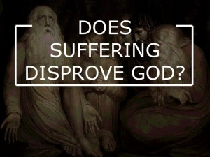 Does Suffering Disprove God? (3 of 4)
