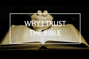 18. Why I Trust the Bible
